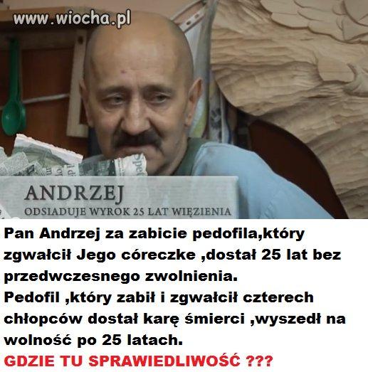 Pan Andrzej usunął pedofila ze społeczeństwa.