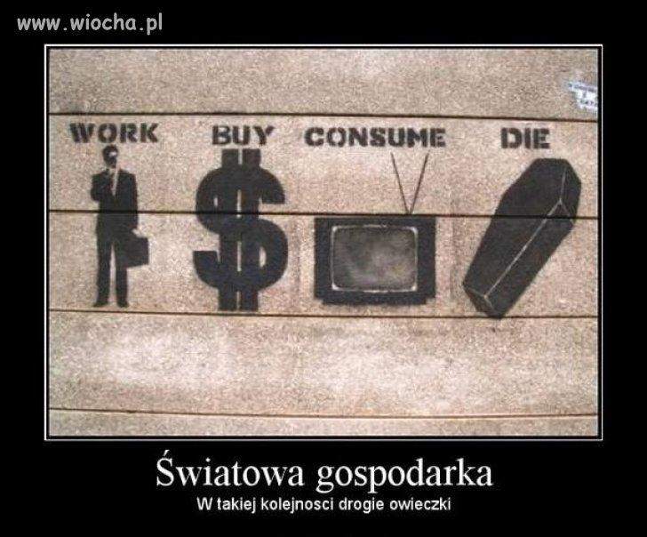 Pracuj, kupuj, konsumuj, umieraj. Taka kolejność.