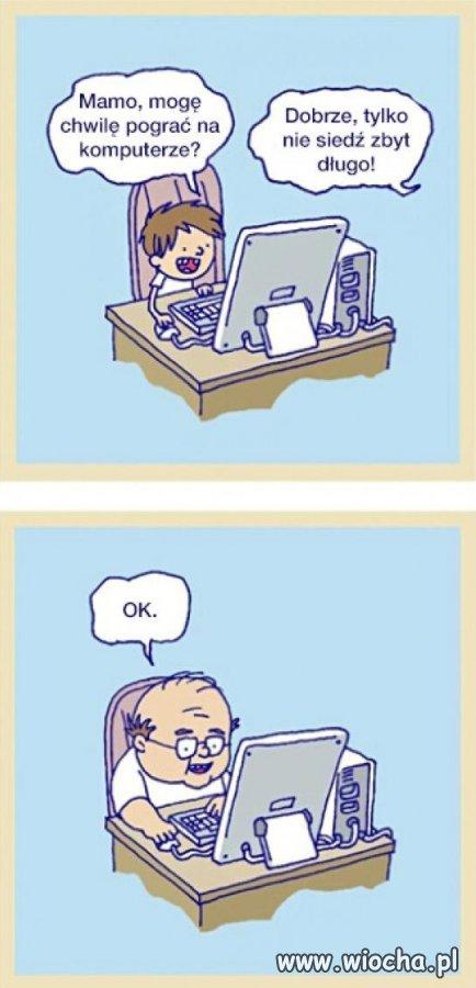 Mog� chwil� pogra� na komputerze