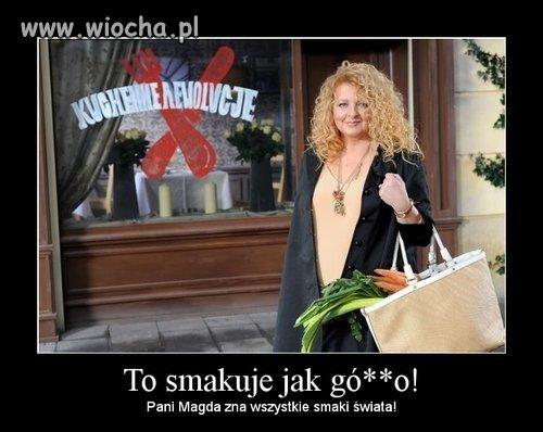 Bo pani Magda i smak g�w** ju� zna
