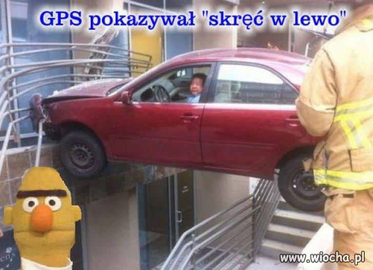Bo ten głupi GPS ...