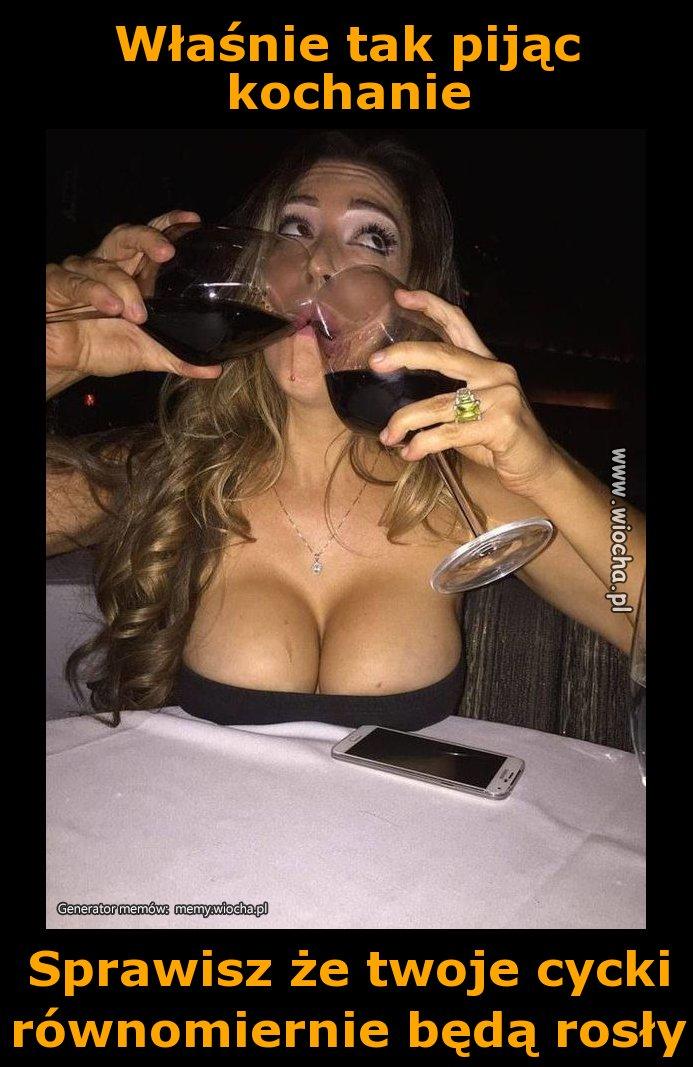 Właśnie tak pijąc kochanie
