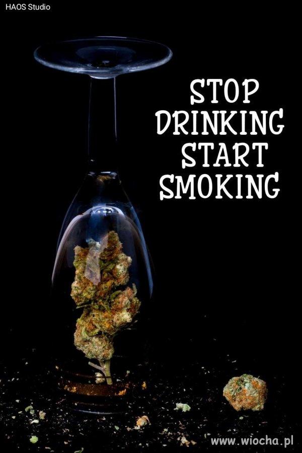 Stop drinking start smoking