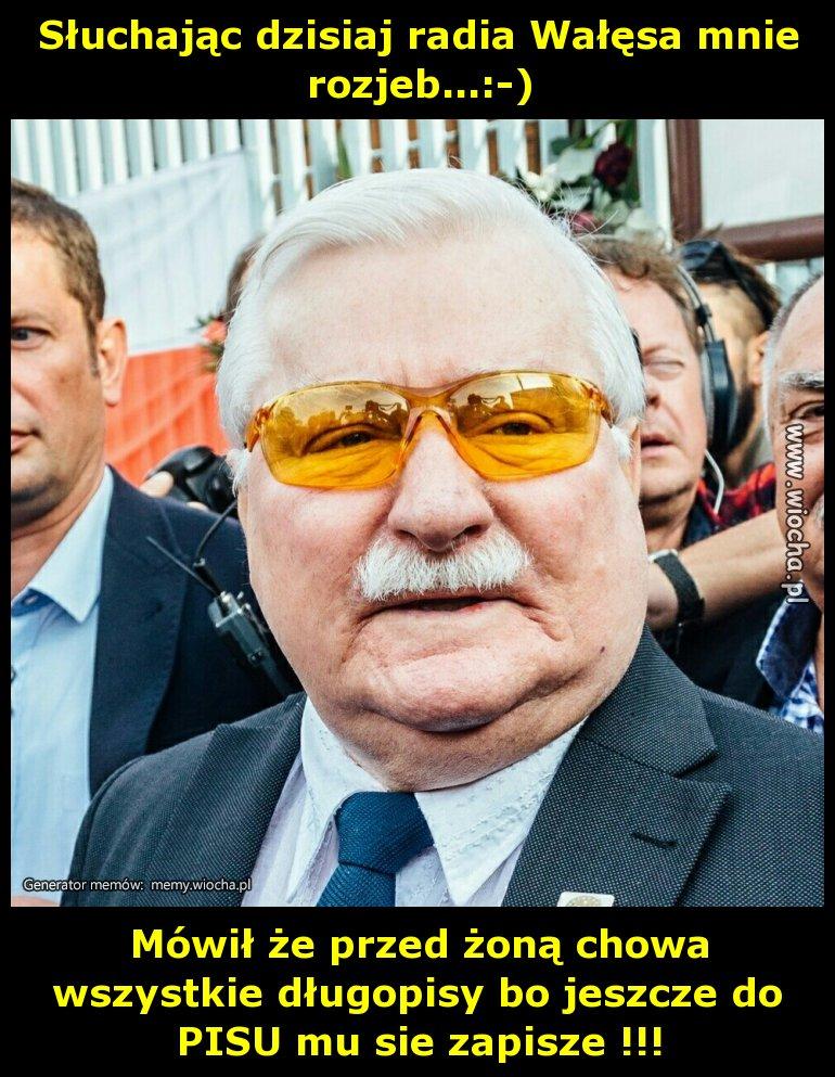 Słuchając dzisiaj radia Wałęsa mnie rozjeb...
